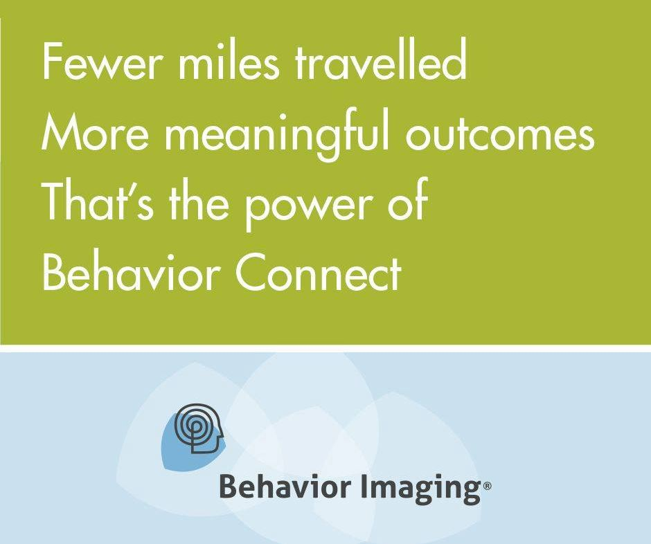 Fewer miles travelled. More meaningful outcomes. That's the power of Behavior Connect.